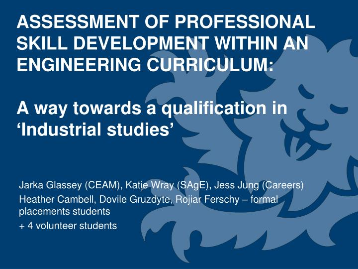ASSESSMENT OF PROFESSIONAL SKILL DEVELOPMENT WITHIN AN ENGINEERING CURRICULUM: