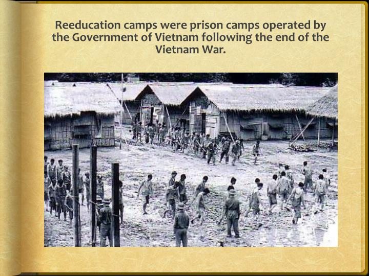 Reeducation camps were prison camps operated by the Government of Vietnam following the end of the Vietnam War.