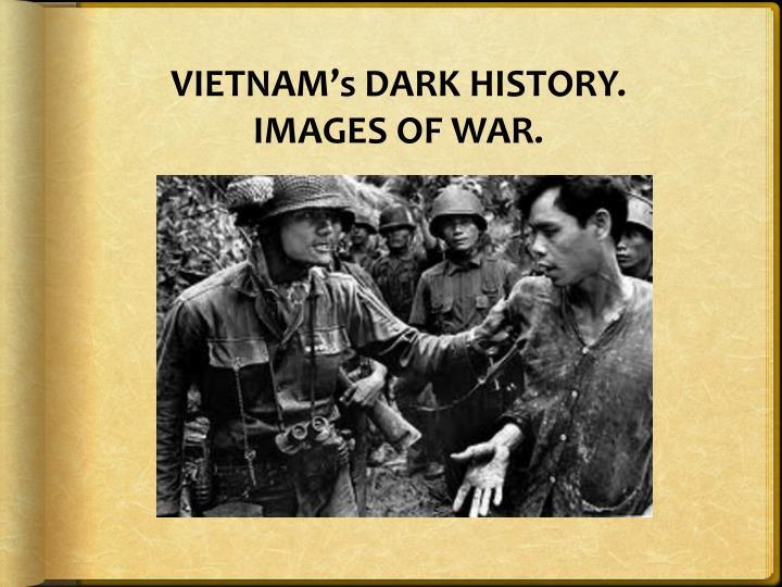 VIETNAM's DARK HISTORY.
