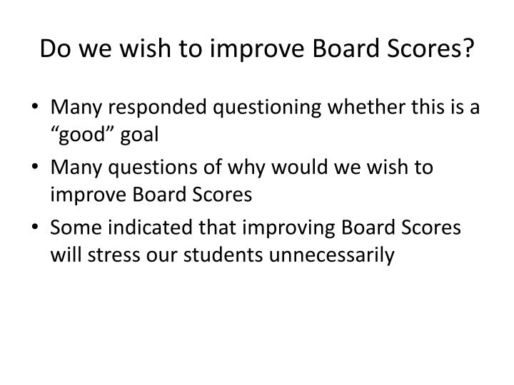Do we wish to improve Board Scores?
