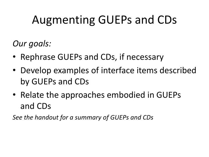 Augmenting GUEPs and CDs