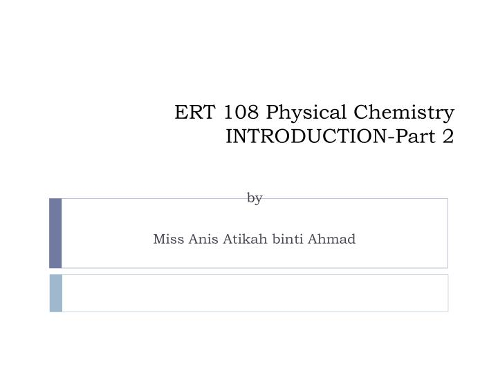 Ert 108 physical chemistry introduction part 2