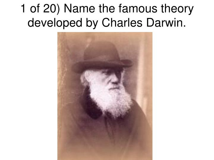 1 of 20) Name the famous theory developed by Charles Darwin.
