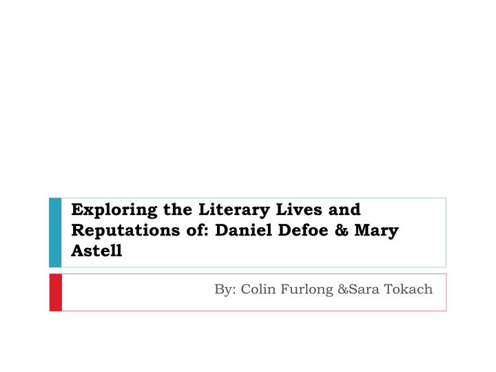 Exploring the Literary Lives and Reputations of: Daniel Defoe & Mary Astell