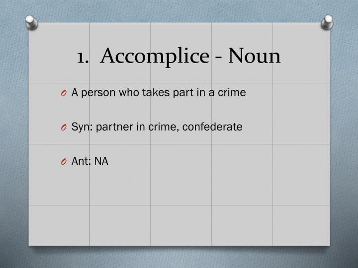 1.  Accomplice - Noun
