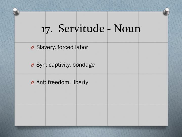 17.  Servitude - Noun