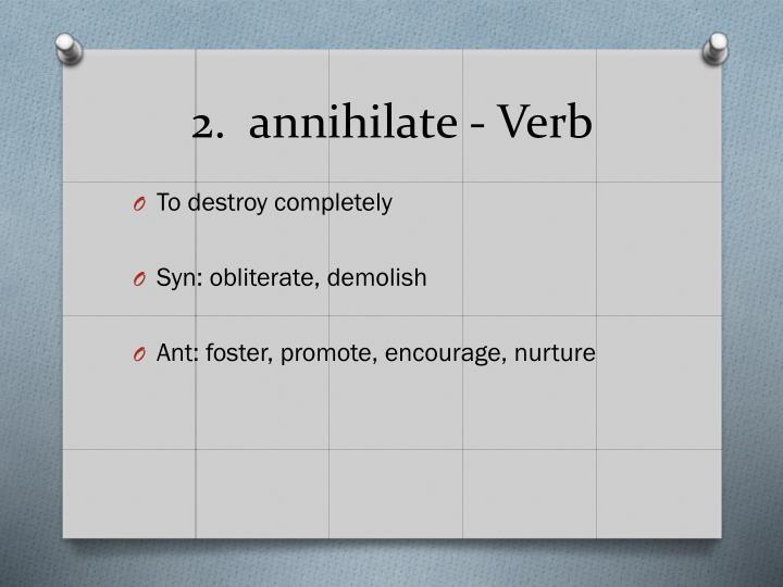 2.  annihilate - Verb