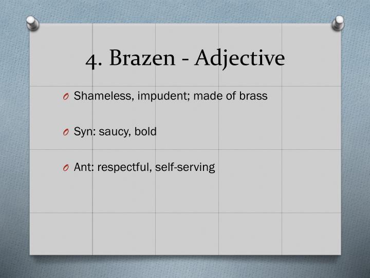 4. Brazen - Adjective