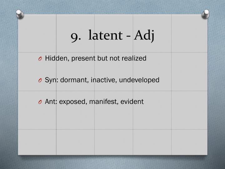 9.  latent -