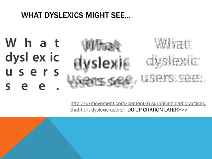 What DYSLEXICS might See…