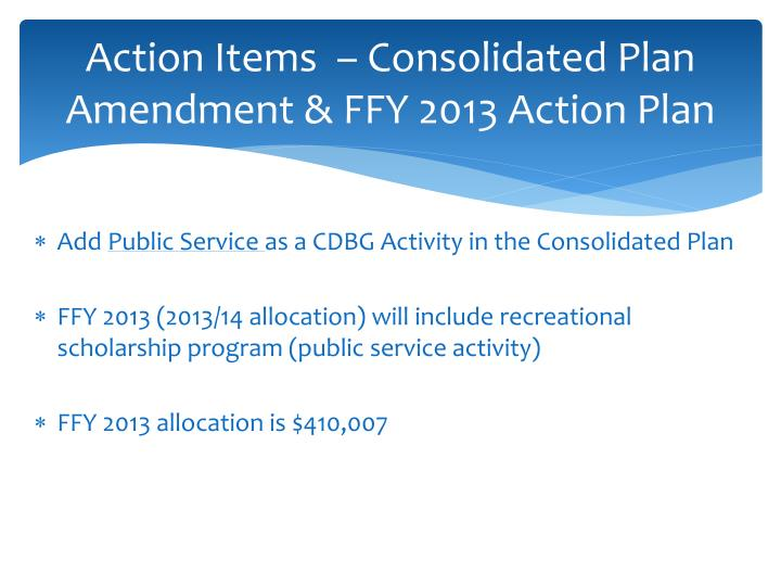 Action Items  – Consolidated Plan Amendment & FFY 2013 Action Plan