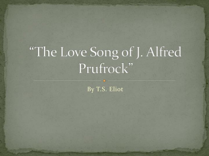 the lovesong of j. alfred prufrock analysis essay