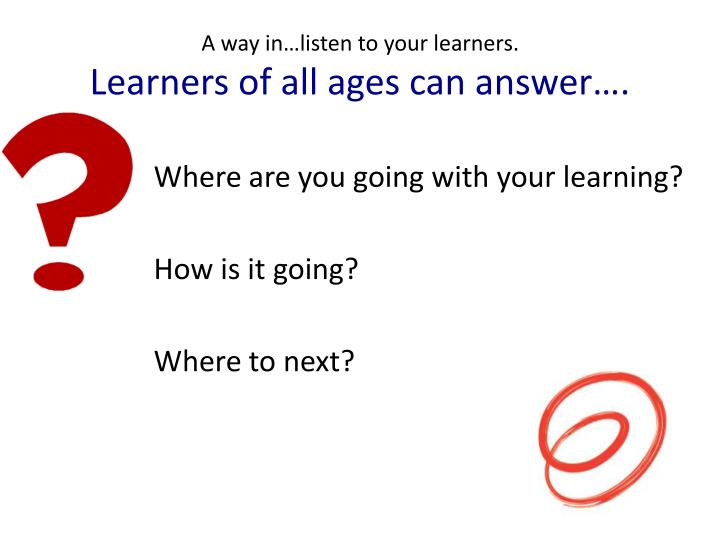 A way in…listen to your learners.