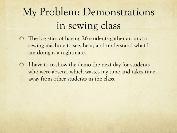 My problem demonstrations in sewing class