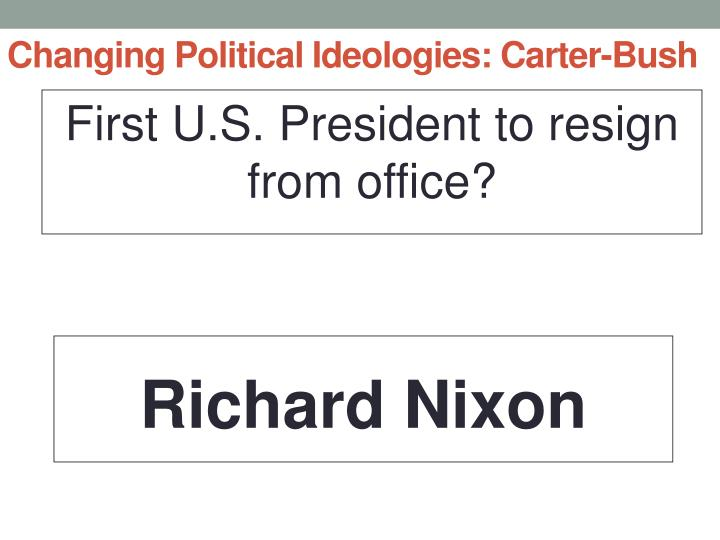 Changing political ideologies carter bush
