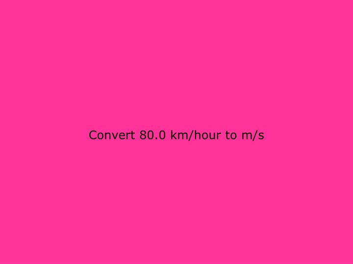 Convert 80.0 km/hour to m/s
