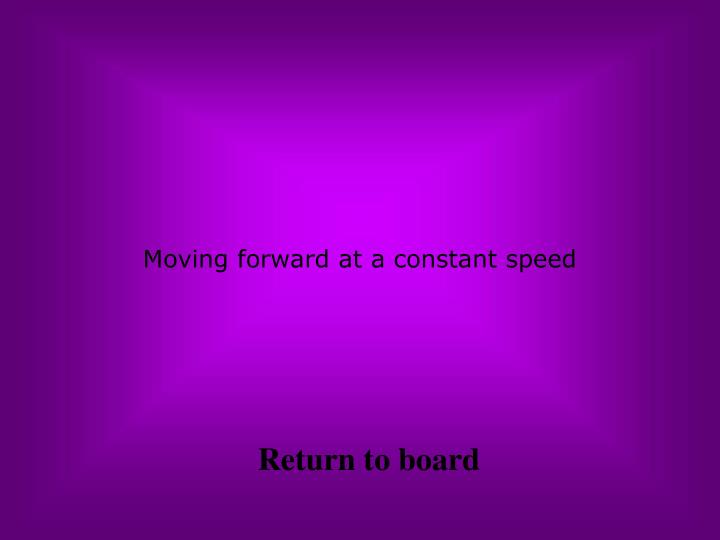 Moving forward at a constant speed