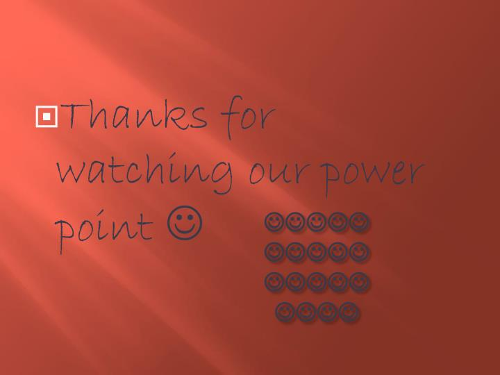 Thanks for watching our power point