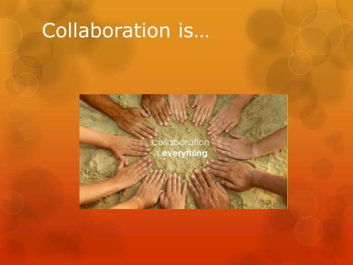 Collaboration is