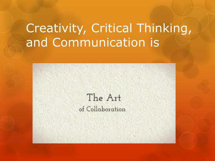 Creativity, Critical Thinking, and Communication is