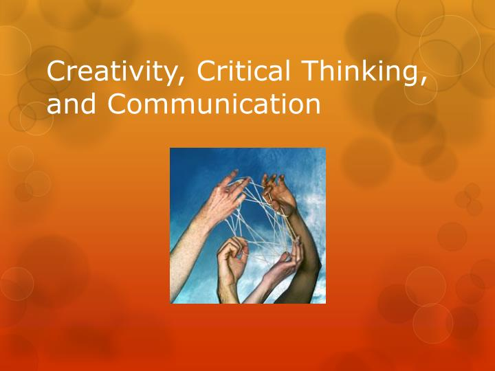 Creativity, Critical Thinking, and Communication