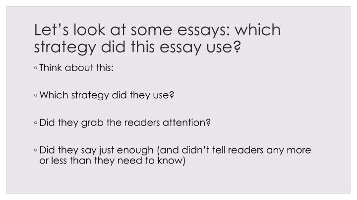 Let's look at some essays: which strategy did this essay use?