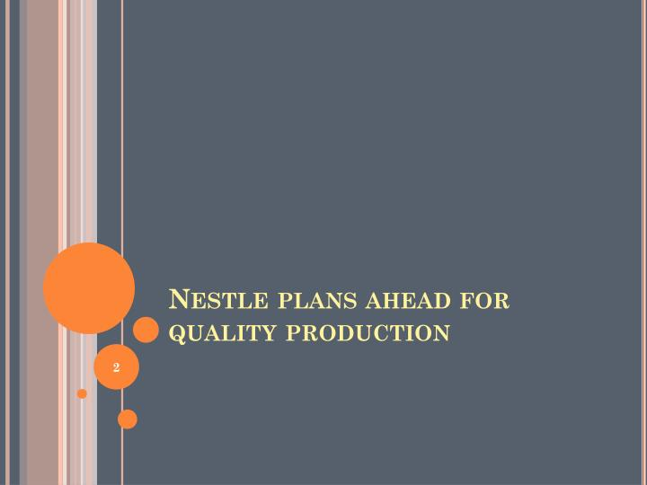 Nestle plans ahead for quality production