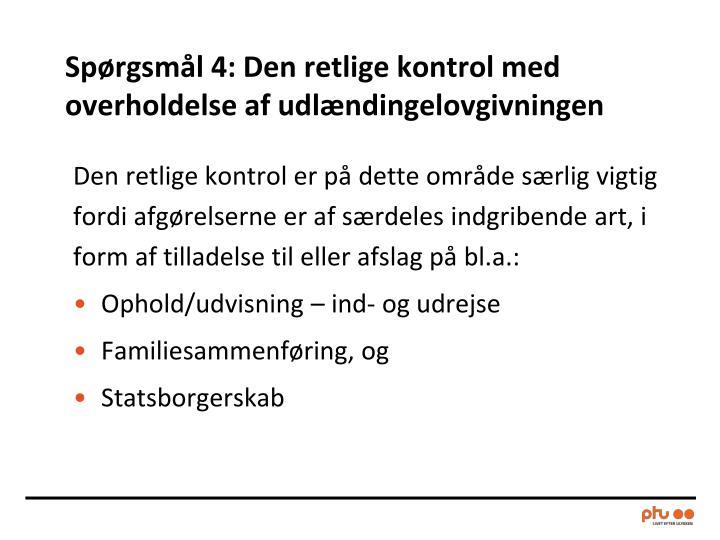 Spørgsmål 4: Den retlige kontrol med overholdelse af udlændingelovgivningen