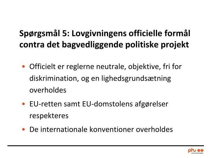 Spørgsmål 5: Lovgivningens officielle formål contra det bagvedliggende politiske projekt