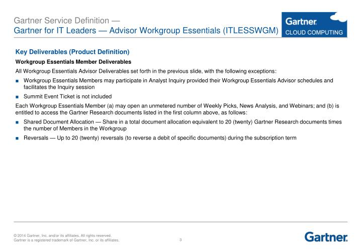 "Gartner for IT Leaders Advisor Workgroup Essentials (the ""Service"") is an expanded version of the"