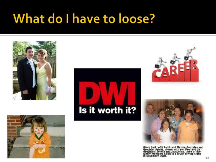 What do I have to loose?