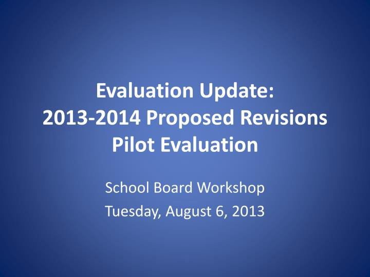Evaluation update 2013 2014 proposed revisions pilot evaluation