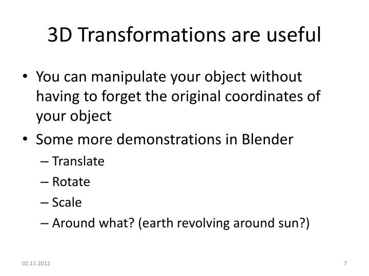 3D Transformations are useful