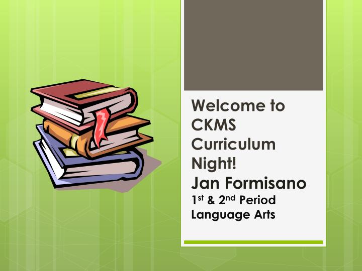 Welcome to ckms curriculum night