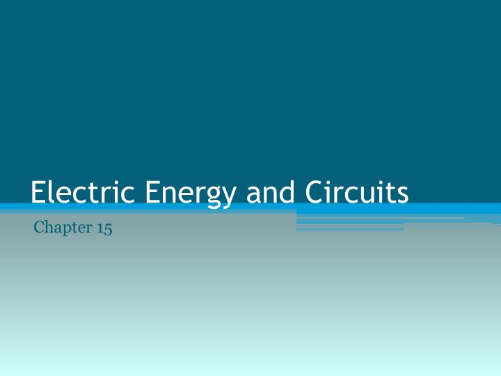 Electric Energy and Circuits