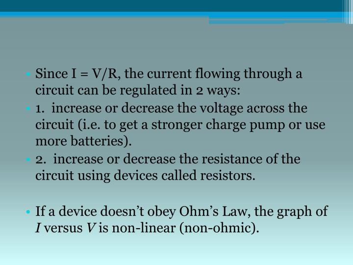 Since I = V/R, the current flowing through a circuit can be regulated in 2 ways: