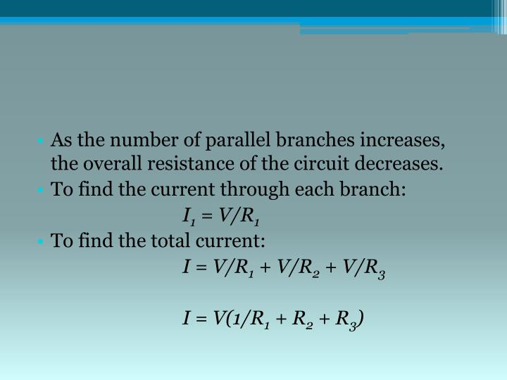 As the number of parallel branches increases, the overall resistance of the circuit decreases.