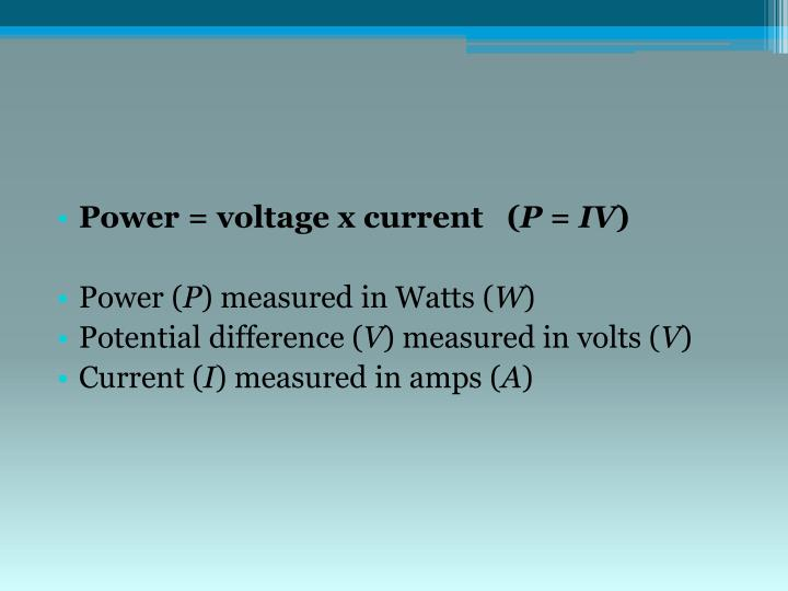 Power = voltage x current   (