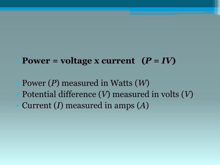 Power = voltage x current   (