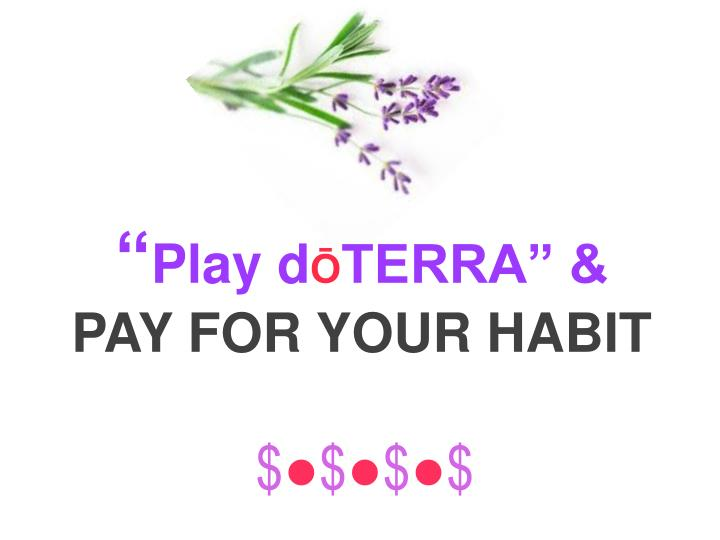 Play d terra pay for your habit