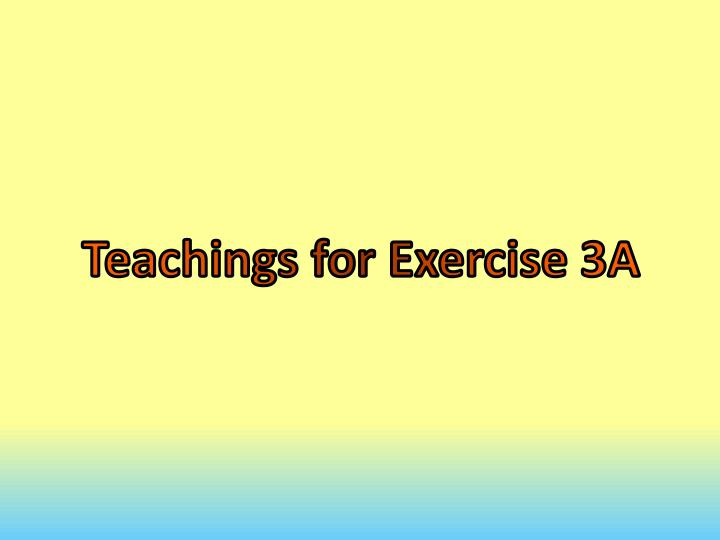 Teachings for Exercise 3A