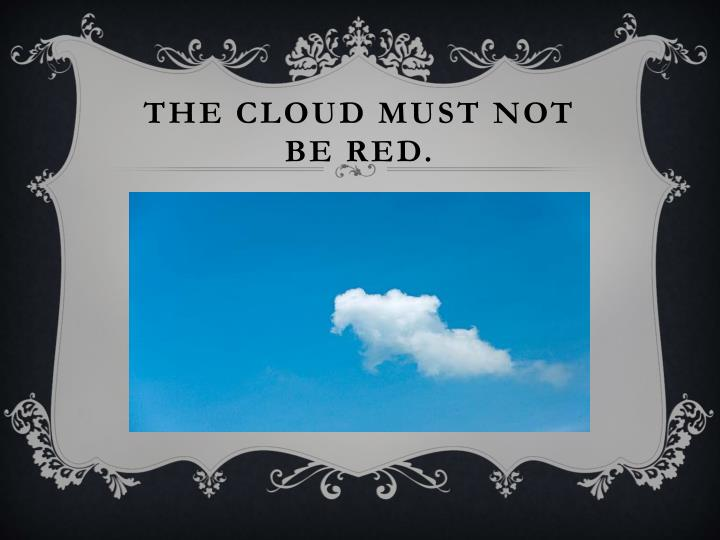 The cloud must not be red.
