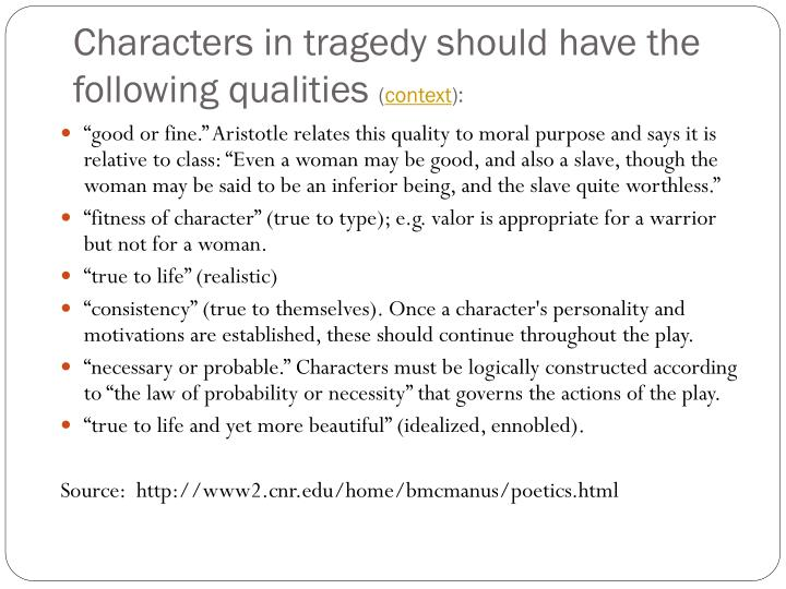 Characters in tragedy should have the following qualities