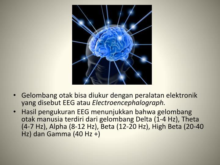 Gelombang otak bisa diukur dengan peralatan elektronik yang disebut EEG atau