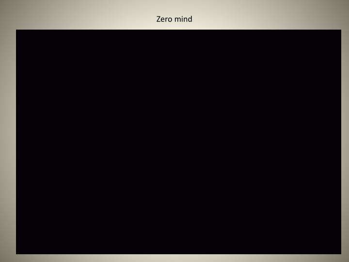 Zero mind