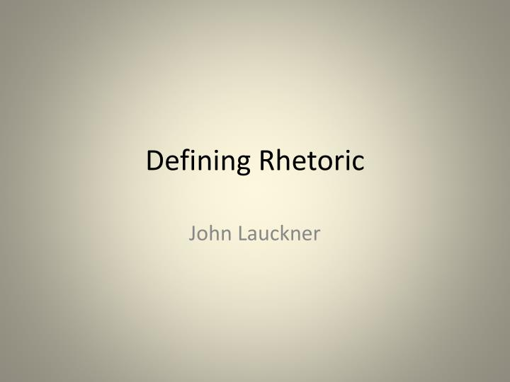 Defining rhetoric