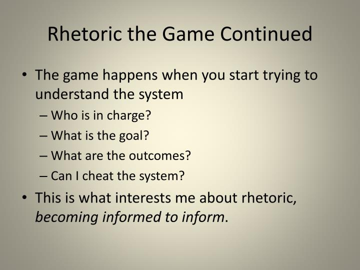 Rhetoric the Game Continued