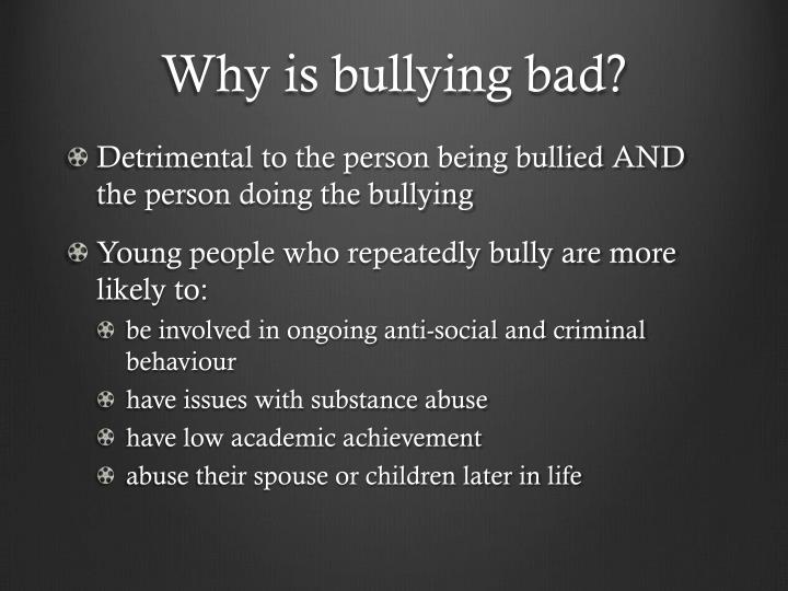Why is bullying bad?