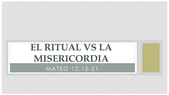 el ritual vs la misericordia