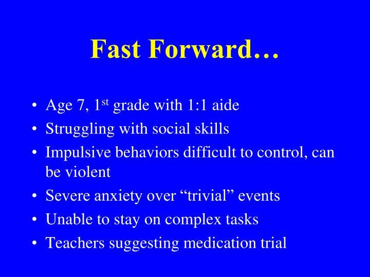 Fast Forward…
